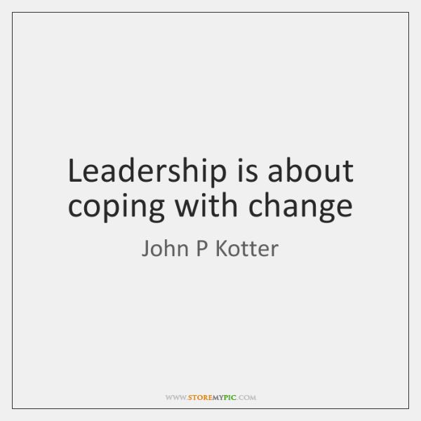 Leadership is about coping with change