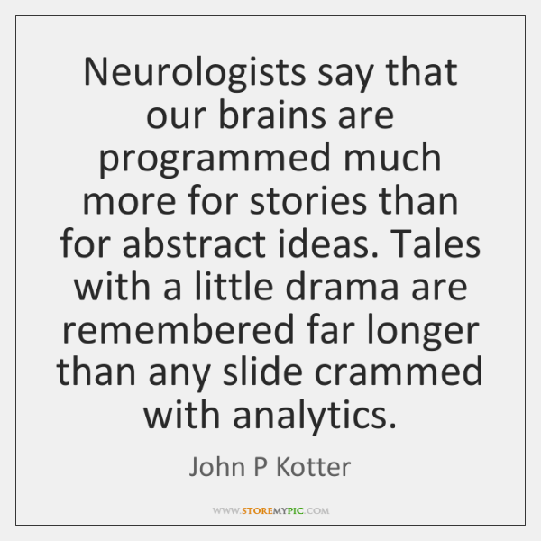 Neurologists say that our brains are programmed much more for stories than ...