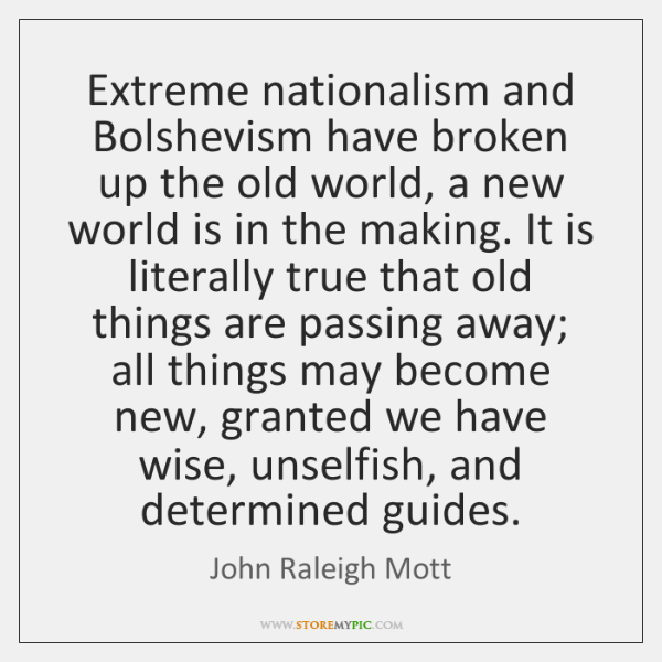 Extreme nationalism and Bolshevism have broken up the old world, a new ...