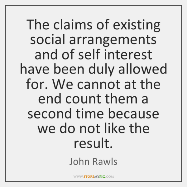 The claims of existing social arrangements and of self interest have been ...