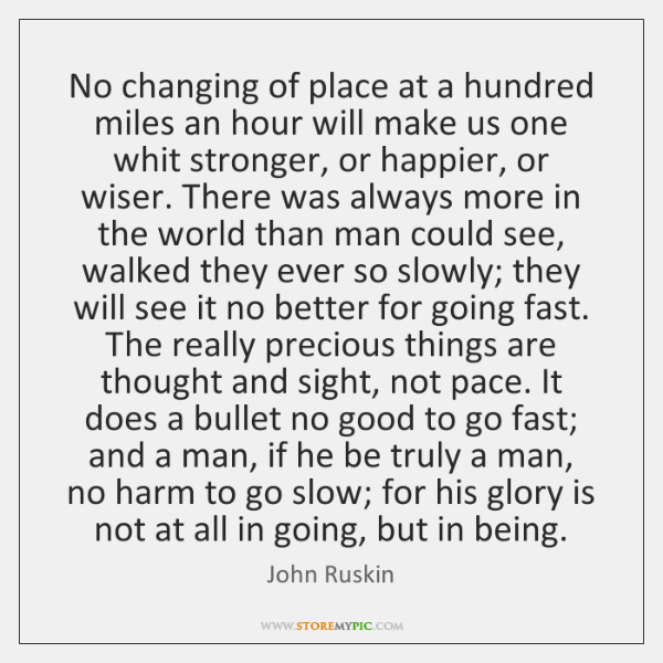 No changing of place at a hundred miles an hour will make ...