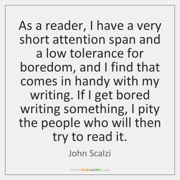 As a reader, I have a very short attention span and a ...