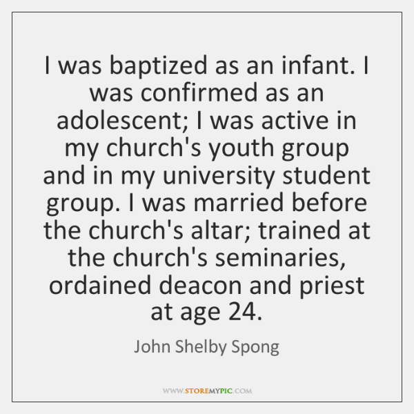 I was baptized as an infant. I was confirmed as an adolescent; ...