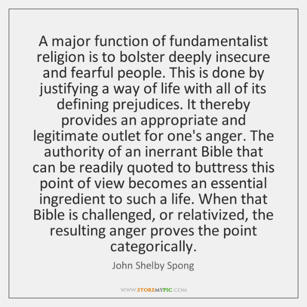 A major function of fundamentalist religion is to bolster deeply insecure and ...