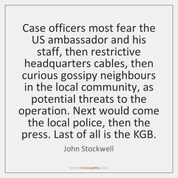 Case officers most fear the US ambassador and his staff, then restrictive ...