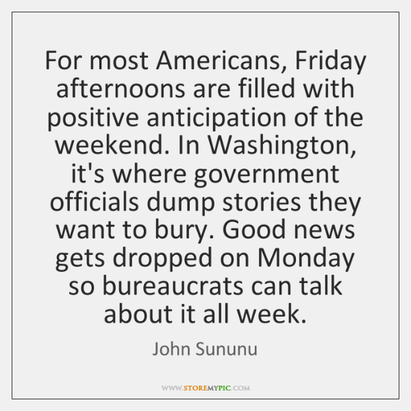 For most Americans, Friday afternoons are filled with positive anticipation of the ...