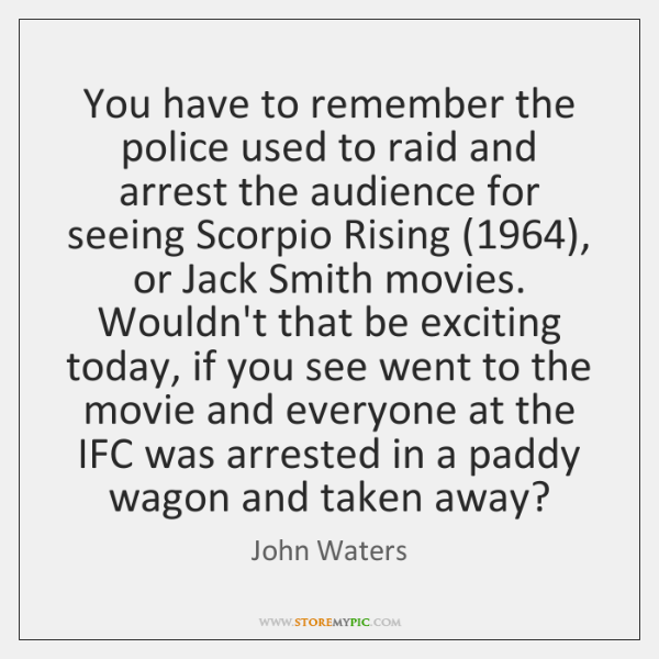 You have to remember the police used to raid and arrest the ...