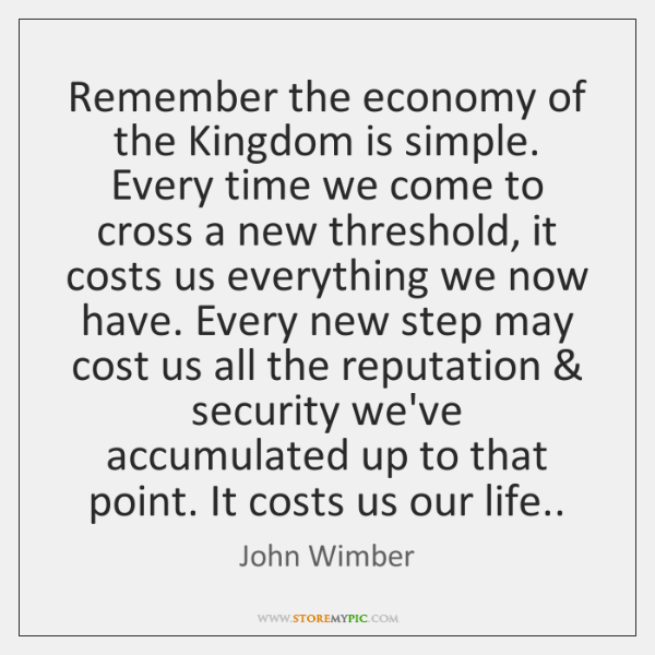 Remember the economy of the Kingdom is simple. Every time we come ...