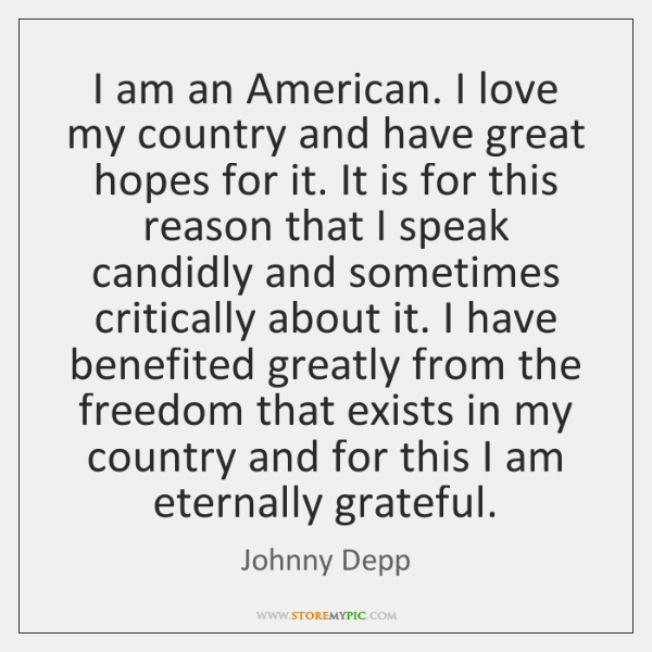 I am an American. I love my country and have great hopes ...