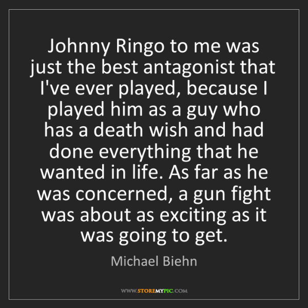 Michael Biehn: Johnny Ringo to me was just the best antagonist that...
