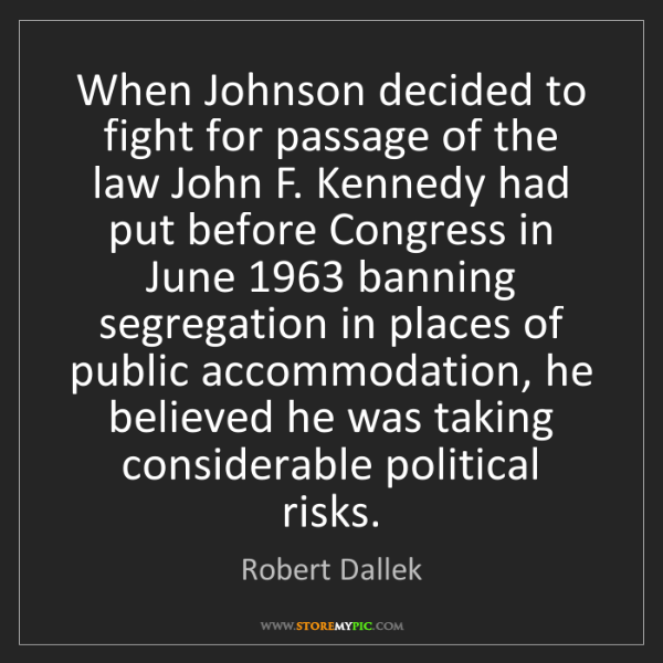 Robert Dallek: When Johnson decided to fight for passage of the law...