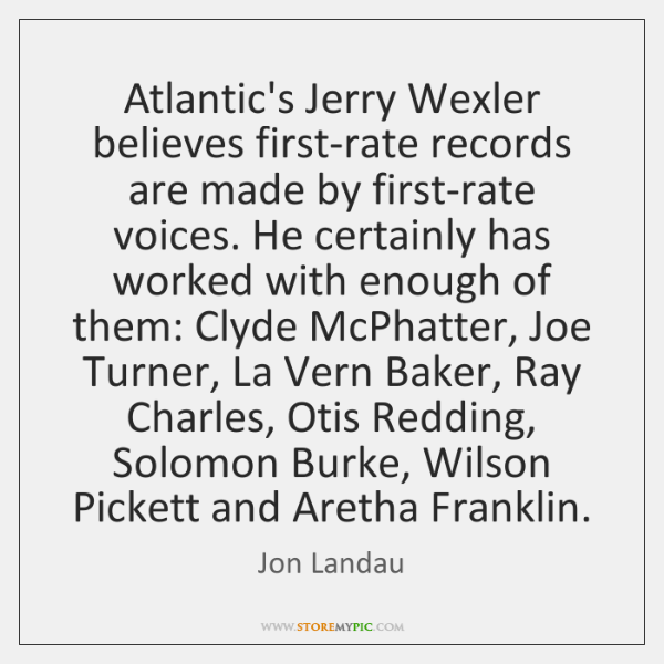 Atlantic's Jerry Wexler believes first-rate records are made by first-rate voices. He ...
