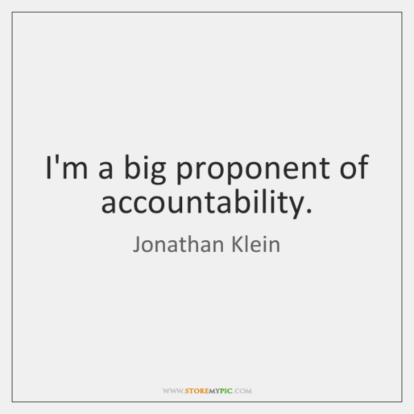 I'm a big proponent of accountability.