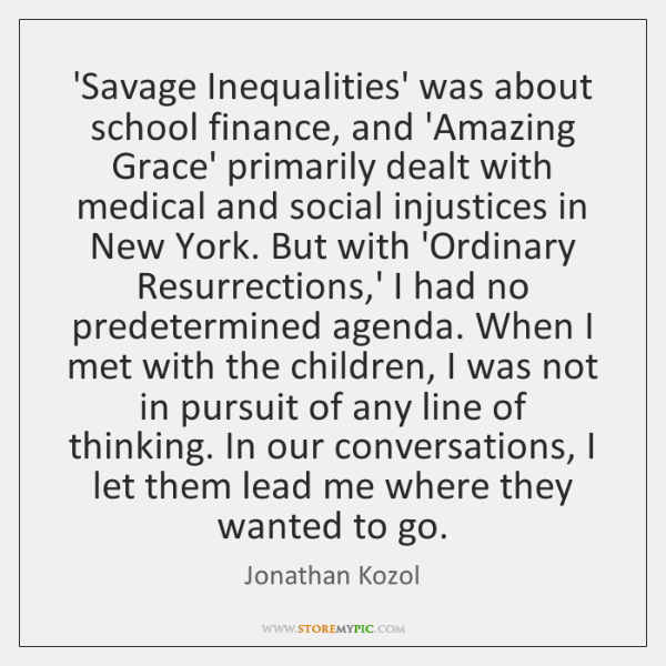 'Savage Inequalities' was about school finance, and 'Amazing Grace' primarily dealt with ...