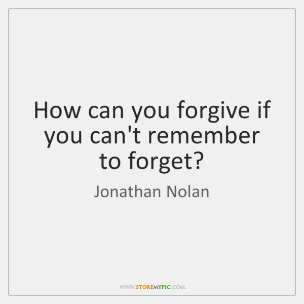 How Can You Forgive If You Canu0027t Remember To Forget?
