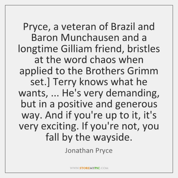 Pryce, a veteran of Brazil and Baron Munchausen and a longtime Gilliam ...