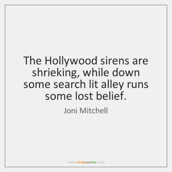 The Hollywood sirens are shrieking, while down some search lit alley runs ...
