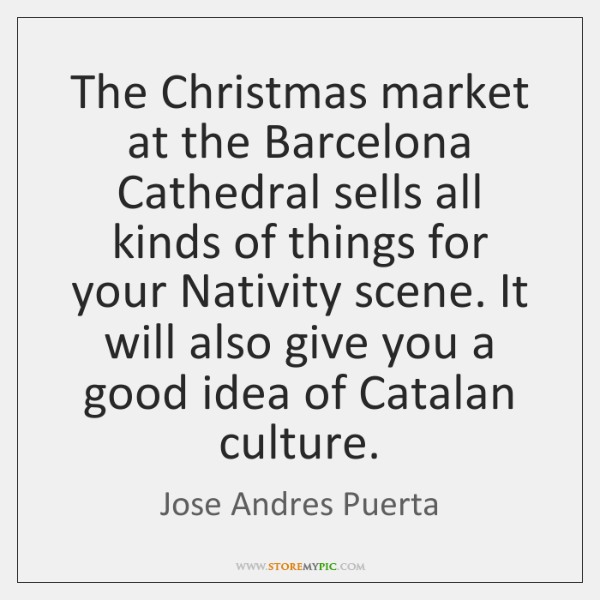 The Christmas market at the Barcelona Cathedral sells all kinds of things ...