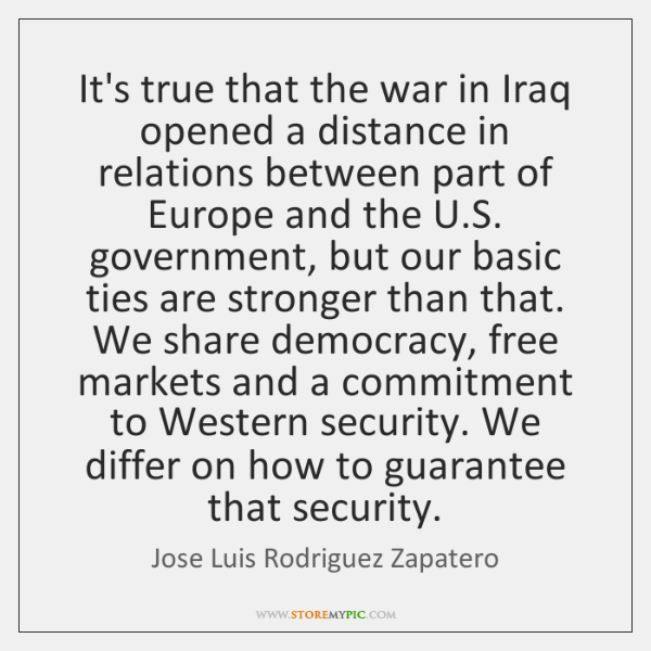 It's true that the war in Iraq opened a distance in relations ...