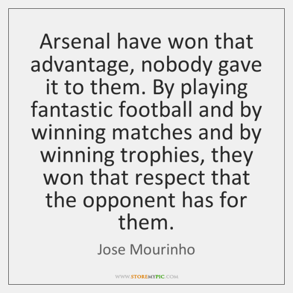 Arsenal have won that advantage, nobody gave it to them. By playing ...