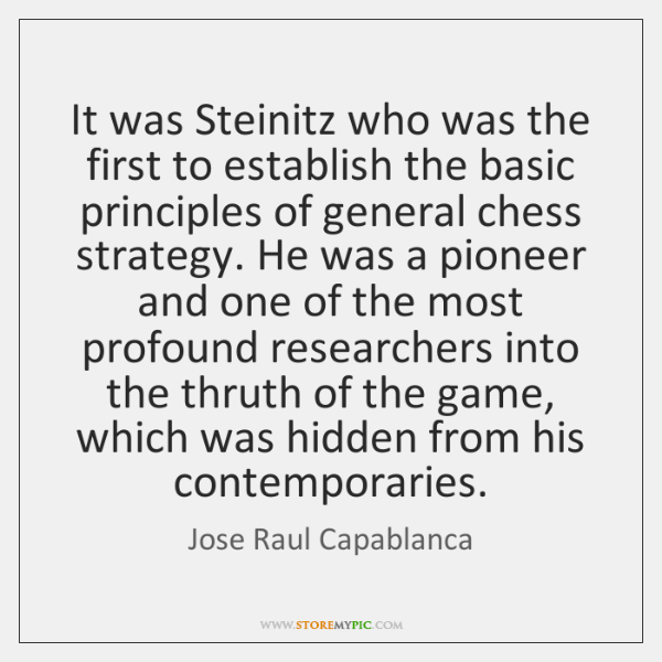 It was Steinitz who was the first to establish the basic principles ...