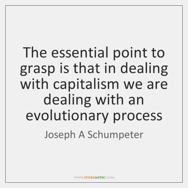 The essential point to grasp is that in dealing with capitalism we ...