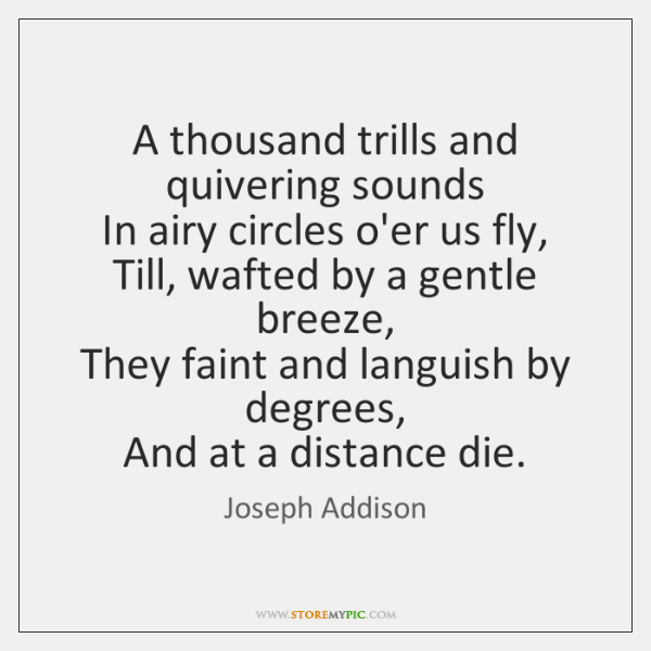 A thousand trills and quivering sounds   In airy circles o'er us fly,   ...