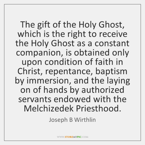 The gift of the Holy Ghost, which is the right to receive ...