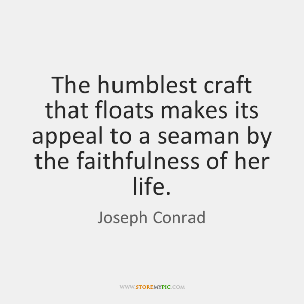The humblest craft that floats makes its appeal to a seaman by ...