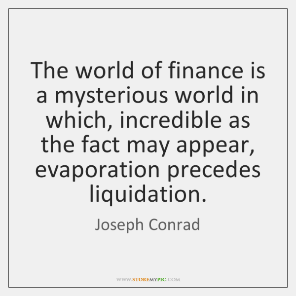 The world of finance is a mysterious world in which, incredible as ...