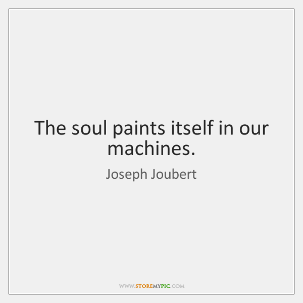 The soul paints itself in our machines.