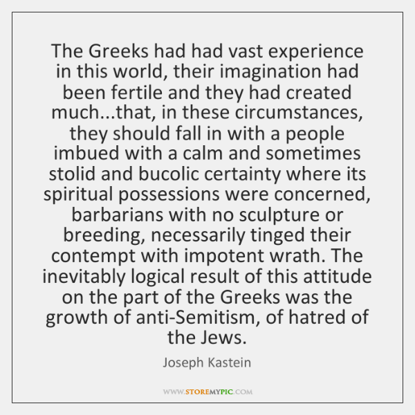 The Greeks had had vast experience in this world, their imagination had ...