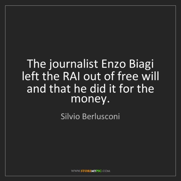 Silvio Berlusconi: The journalist Enzo Biagi left the RAI out of free will...