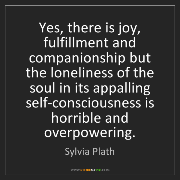 Sylvia Plath: Yes, there is joy, fulfillment and companionship but...