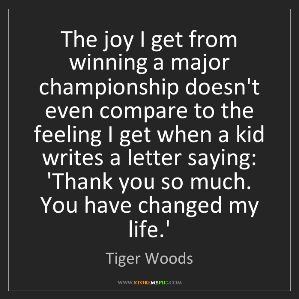 Tiger Woods: The joy I get from winning a major championship doesn't...