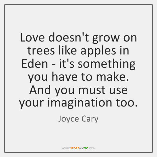 Love doesn't grow on trees like apples in Eden - it's something ...