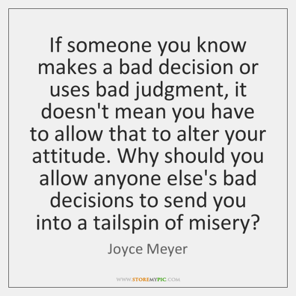 If someone you know makes a bad decision or uses bad judgment, ...