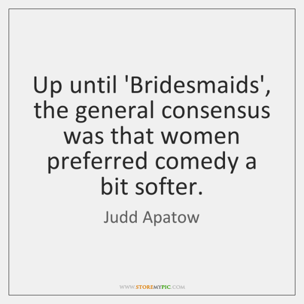 Up until 'Bridesmaids', the general consensus was that women preferred comedy a ...