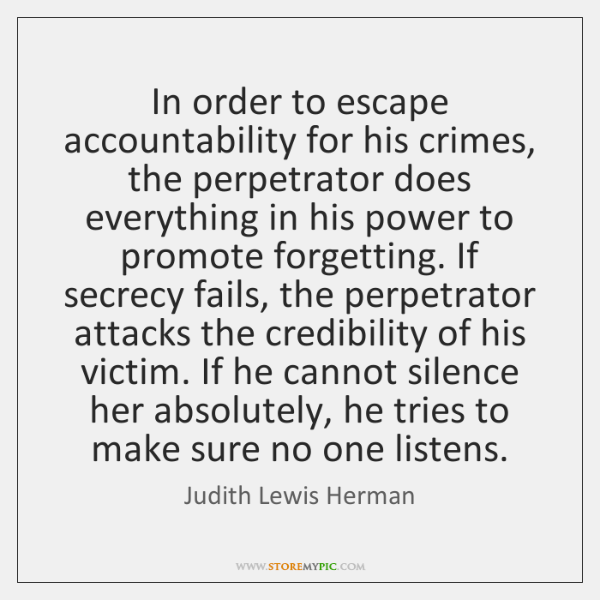 In order to escape accountability for his crimes, the perpetrator does everything ...