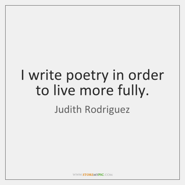 I write poetry in order to live more fully.