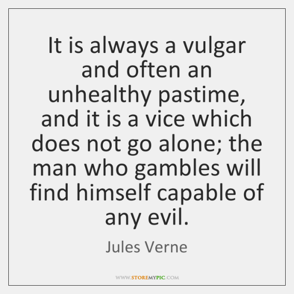 It is always a vulgar and often an unhealthy pastime, and it ...