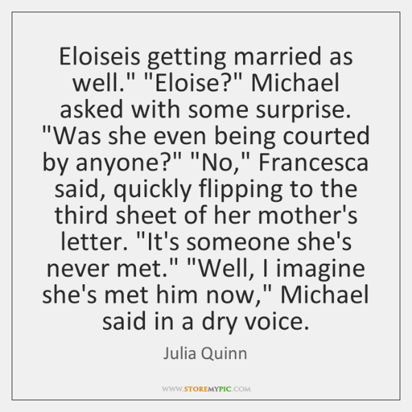 """Eloiseis getting married as well."""" """"Eloise?"""" Michael asked with some surprise. """"Was ..."""