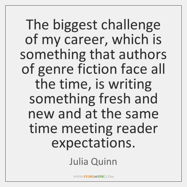 The biggest challenge of my career, which is something that authors of ...