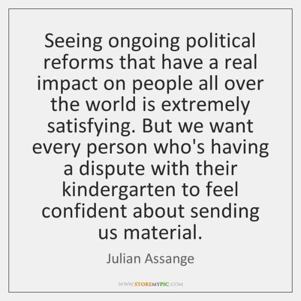 Seeing ongoing political reforms that have a real impact on people all ...