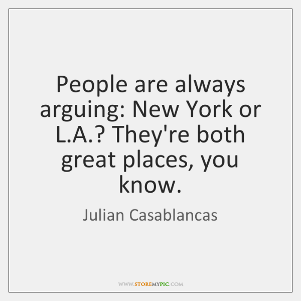 People are always arguing: New York or L.A.? They're both great ...