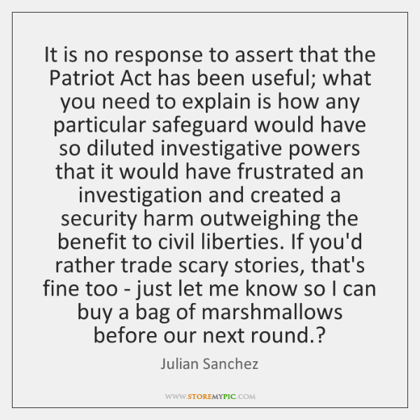 It is no response to assert that the Patriot Act has been ...