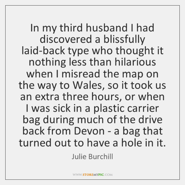 In my third husband I had discovered a blissfully laid-back type who ...