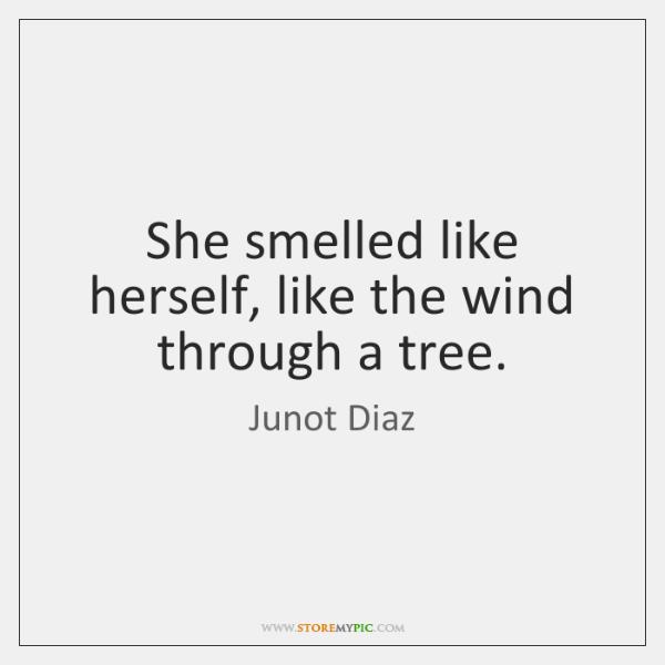 She smelled like herself, like the wind through a tree.