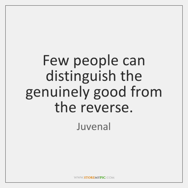 Few people can distinguish the genuinely good from the reverse.