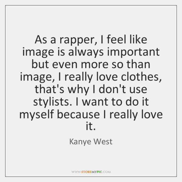 As a rapper, I feel like image is always important but even ...